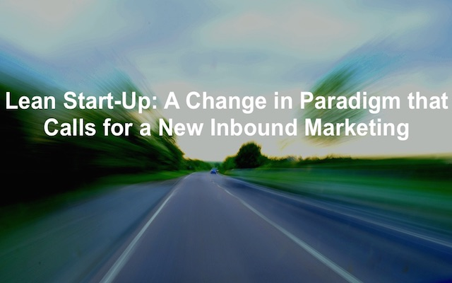 re-defining the inbound marketing paradigm based on the lean startup method.